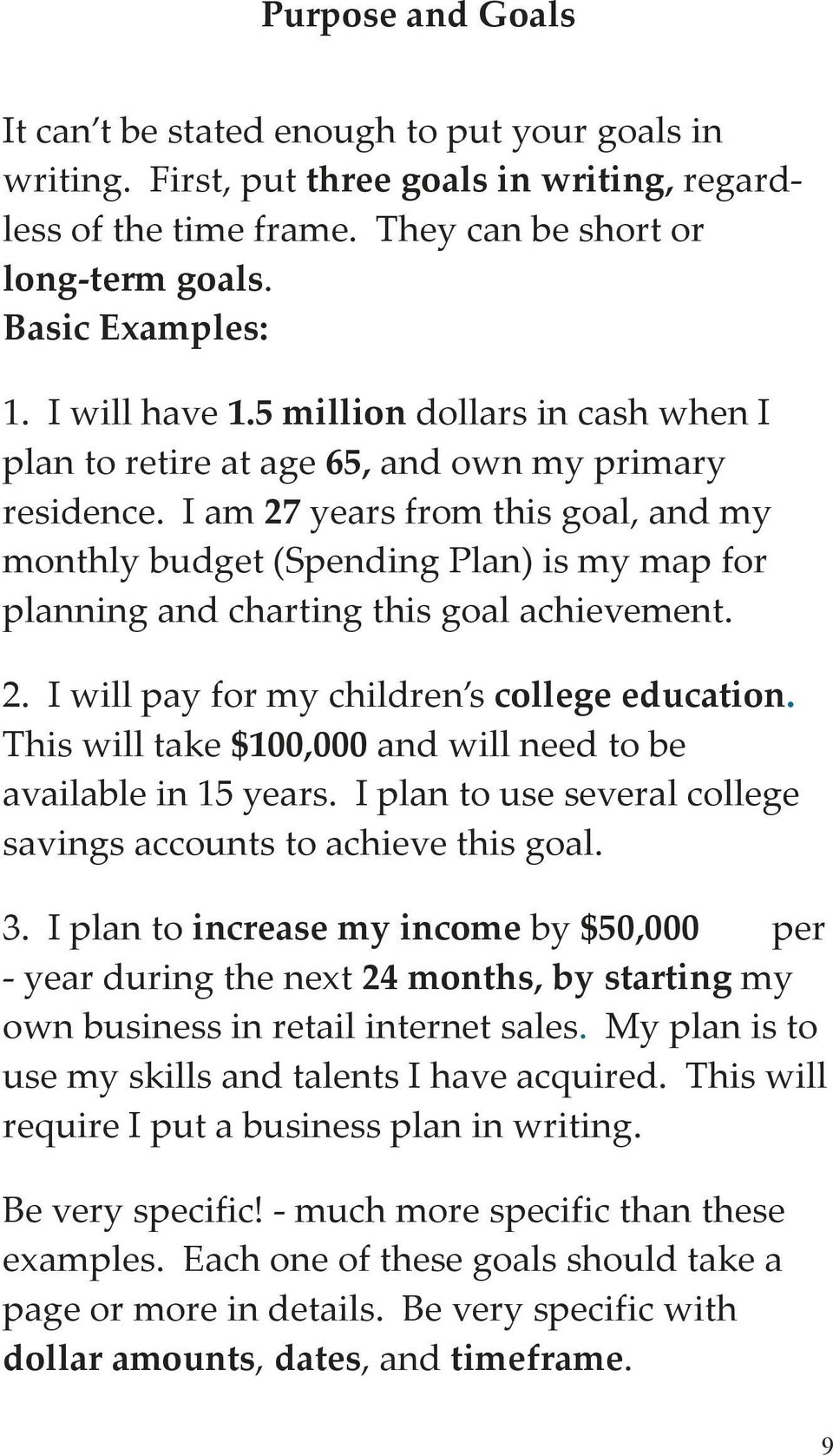 I am 27 years from this goal, and my monthly budget (Spending Plan) is my map for planning and charting this goal achievement. 2. I will pay for my children s college education.