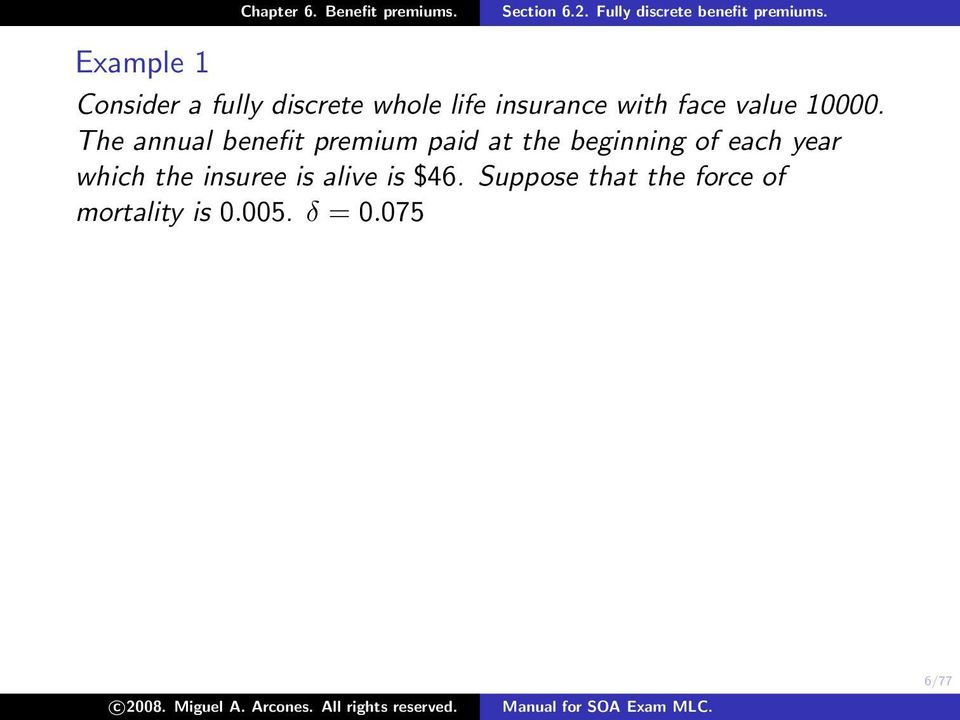 The annual benefit premium paid at the beginning of each