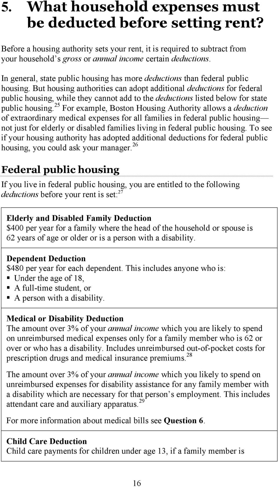 But housing authorities can adopt additional deductions for federal public housing, while they cannot add to the deductions listed below for state public housing.