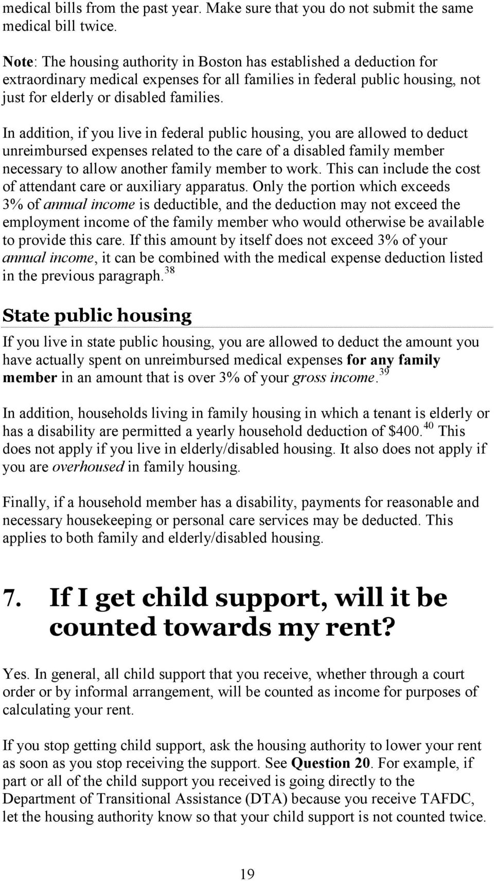 In addition, if you live in federal public housing, you are allowed to deduct unreimbursed expenses related to the care of a disabled family member necessary to allow another family member to work.
