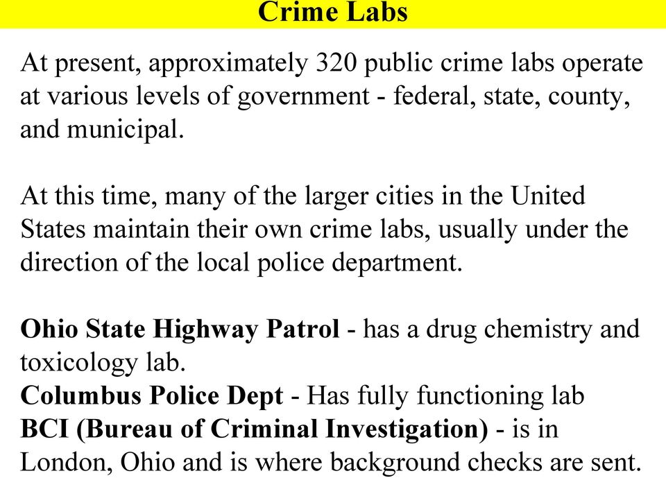 At this time, many of the larger cities in the United States maintain their own crime labs, usually under the direction of the
