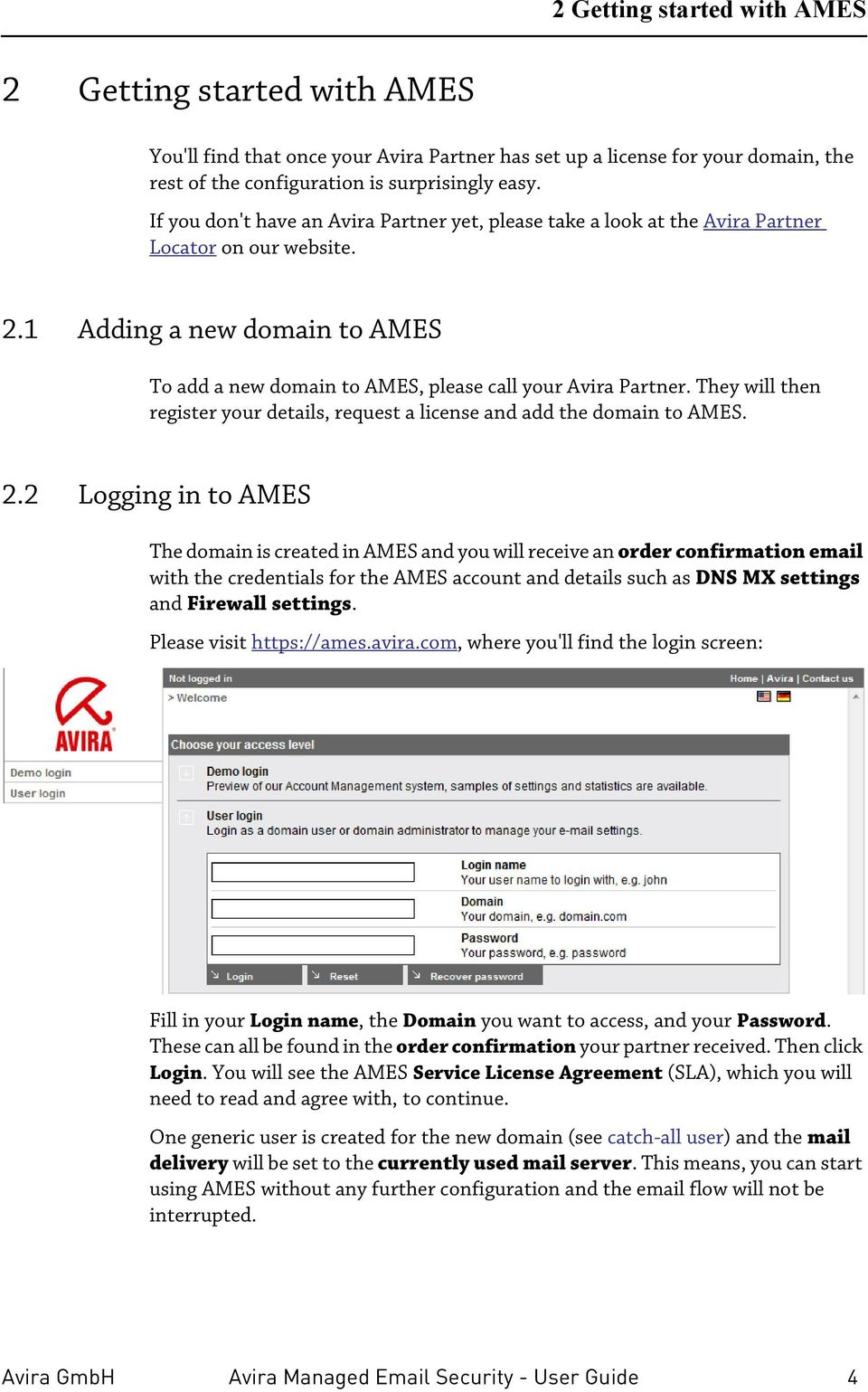 They will then register your details, request a license and add the domain to AMES. 2.