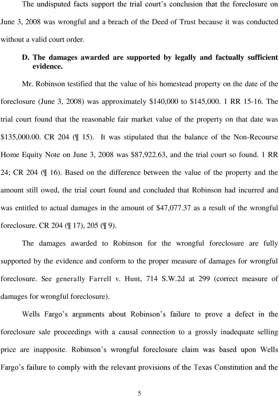 Robinson testified that the value of his homestead property on the date of the foreclosure (June 3, 2008) was approximately $140,000 to $145,000. 1 RR 15-16.