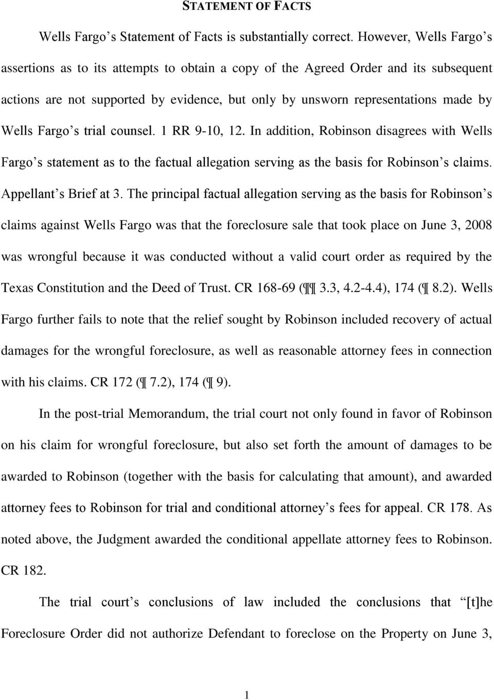 Fargo s trial counsel. 1 RR 9-10, 12. In addition, Robinson disagrees with Wells Fargo s statement as to the factual allegation serving as the basis for Robinson s claims. Appellant s Brief at 3.