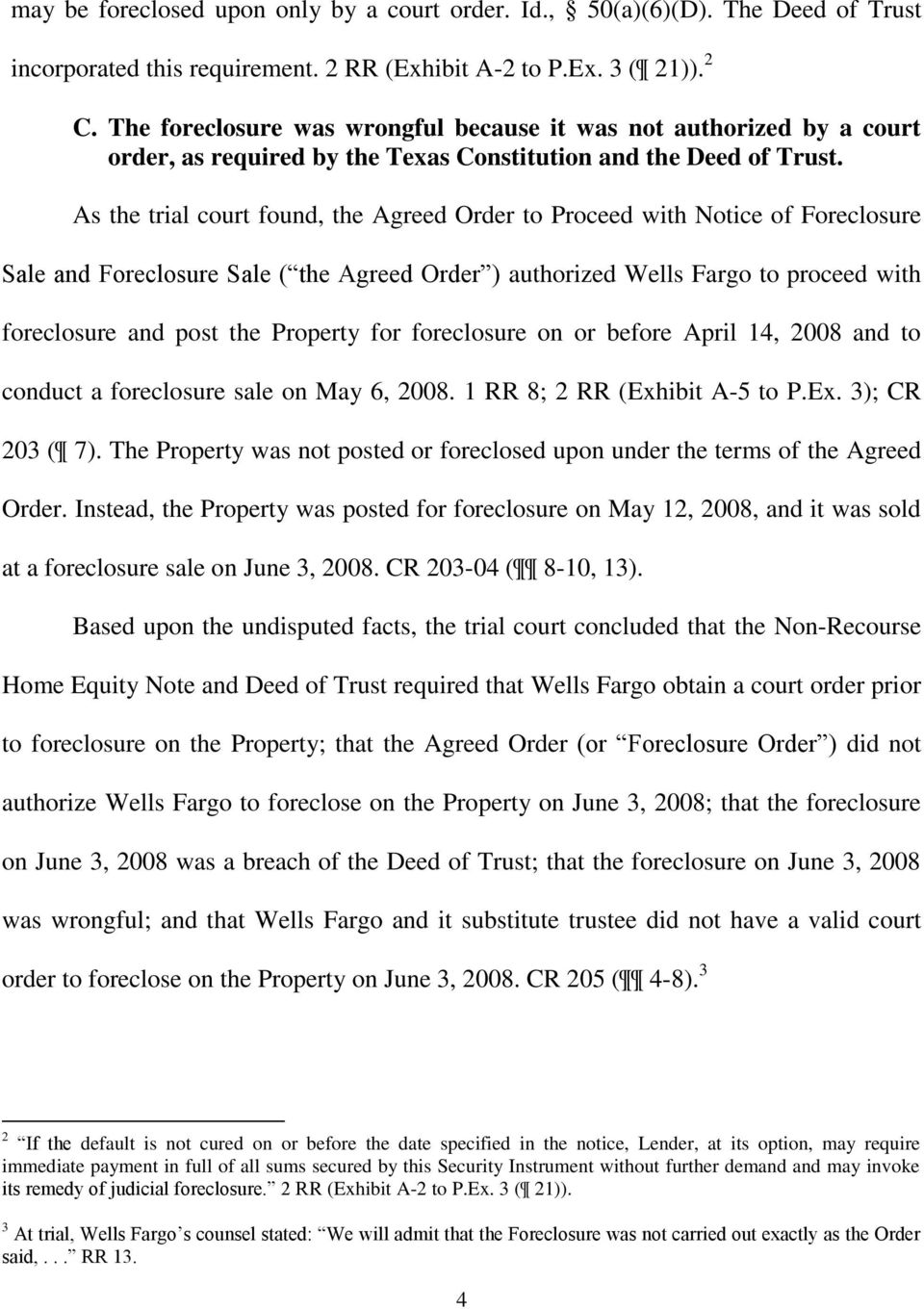 As the trial court found, the Agreed Order to Proceed with Notice of Foreclosure Sale and Foreclosure Sale ( the Agreed Order ) authorized Wells Fargo to proceed with foreclosure and post the