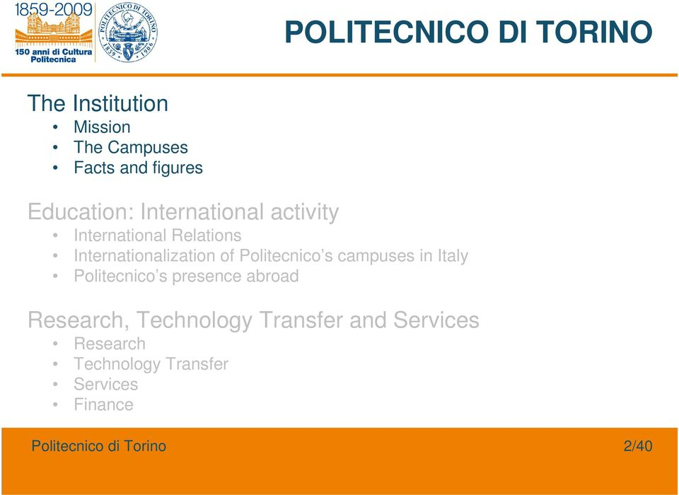 Politecnico s campuses in Italy Politecnico s presence abroad Research, Technology