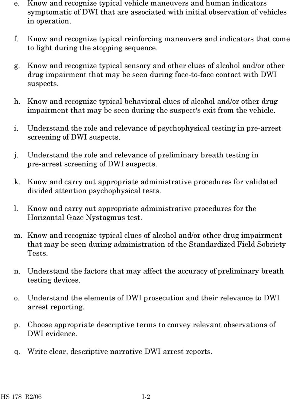 Knw and recgnize typical behaviral clues f alchl and/r ther drug impairment that may be seen during the suspect's exit frm the vehicle. i. Understand the rle and relevance f psychphysical testing in pre-arrest screening f DWI suspects.
