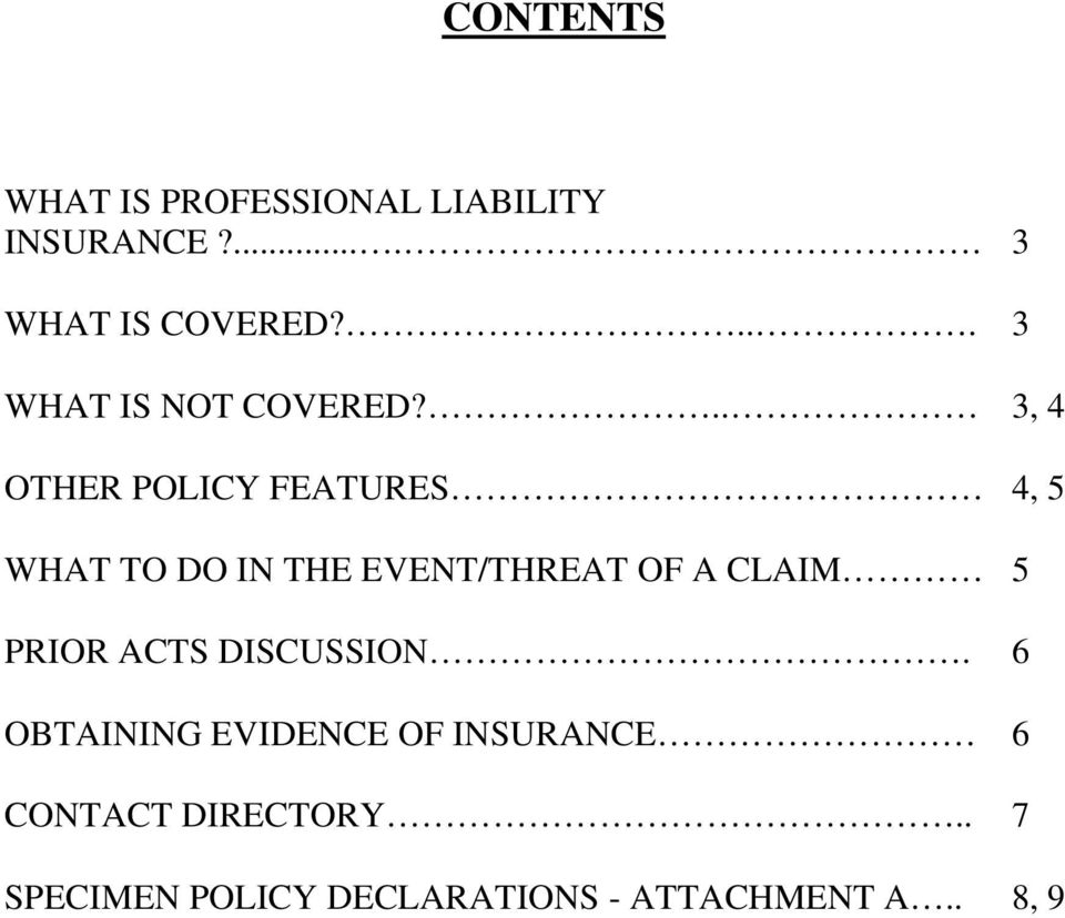 .. 3, 4 OTHER POLICY FEATURES 4, 5 WHAT TO DO IN THE EVENT/THREAT OF A CLAIM