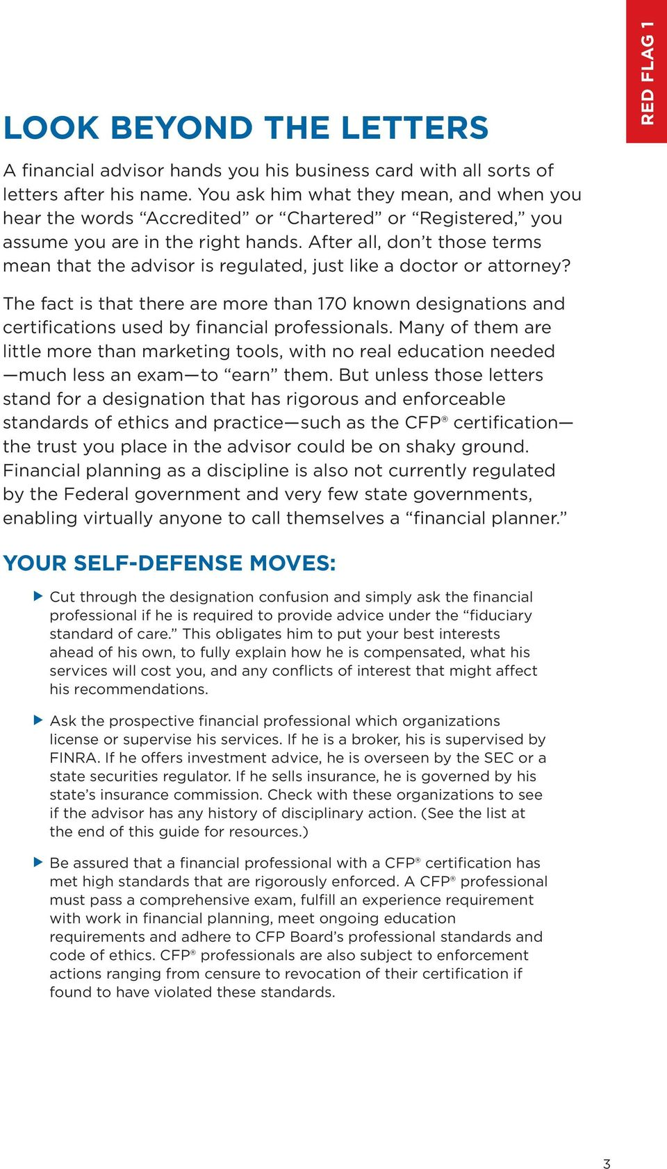 After all, don t those terms mean that the advisor is regulated, just like a doctor or attorney?