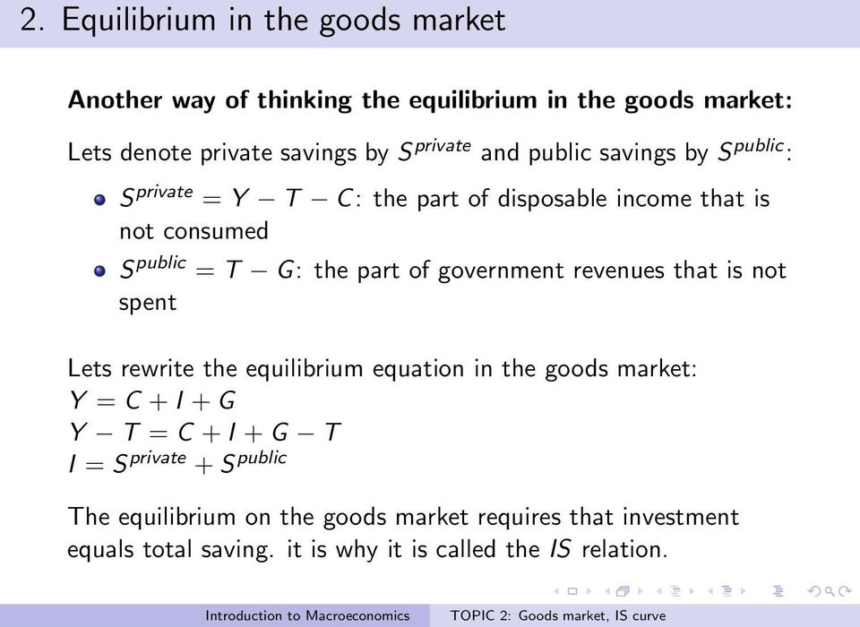 of government revenues that is not spent Lets rewrite the equilibrium equation in the goods market: Y = C + I + G Y T = C + I + G T I =