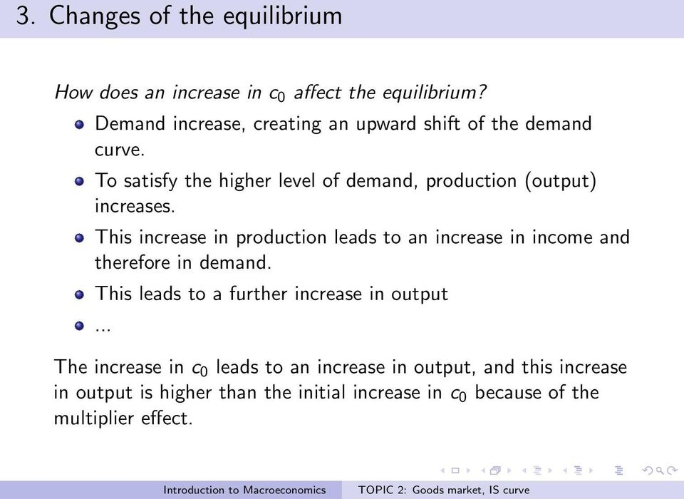 To satisfy the higher level of demand, production (output) increases.
