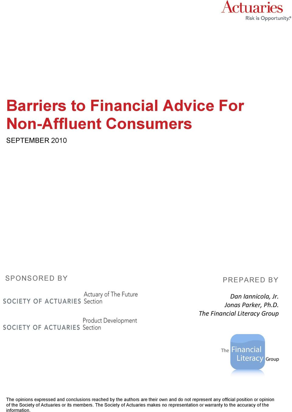 The Financial Literacy Group The opinions expressed and conclusions reached by the authors are their own and