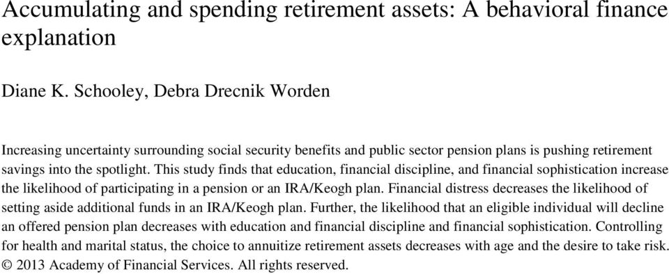 This study finds that education, financial discipline, and financial sophistication increase the likelihood of participating in a pension or an IRA/Keogh plan.