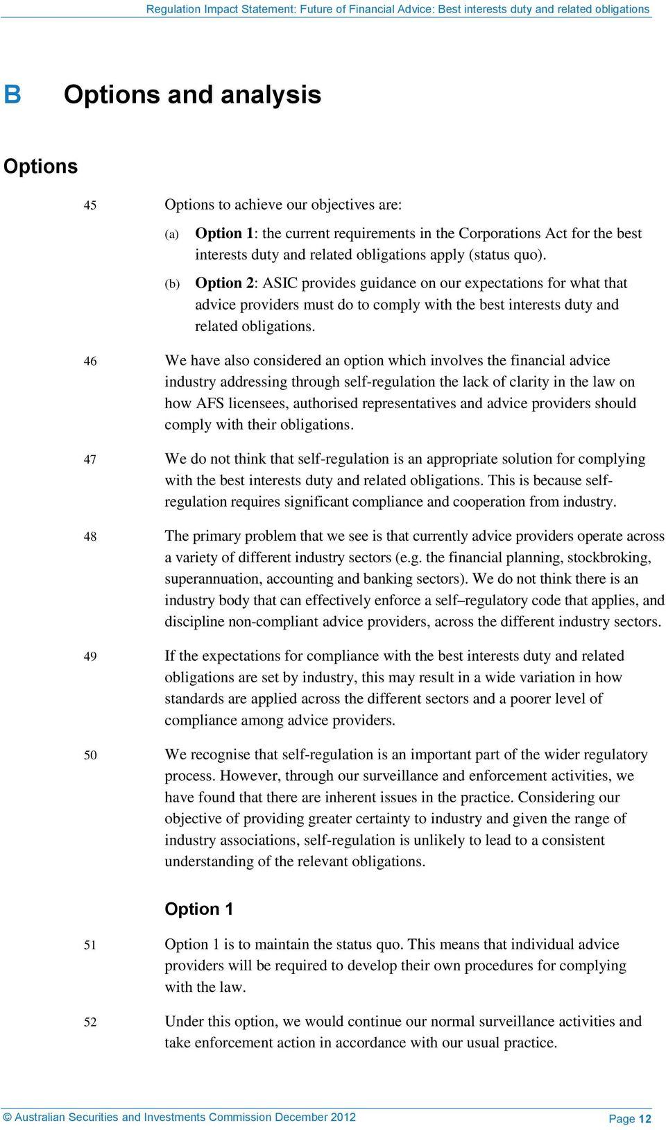 46 We have also considered an option which involves the financial advice industry addressing through self-regulation the lack of clarity in the law on how AFS licensees, authorised representatives
