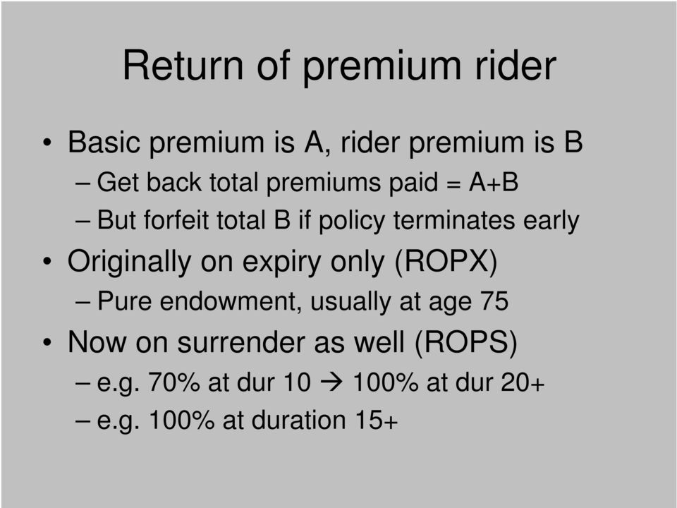 Originally on expiry only (ROPX) Pure endowment, usually at age 75 Now on