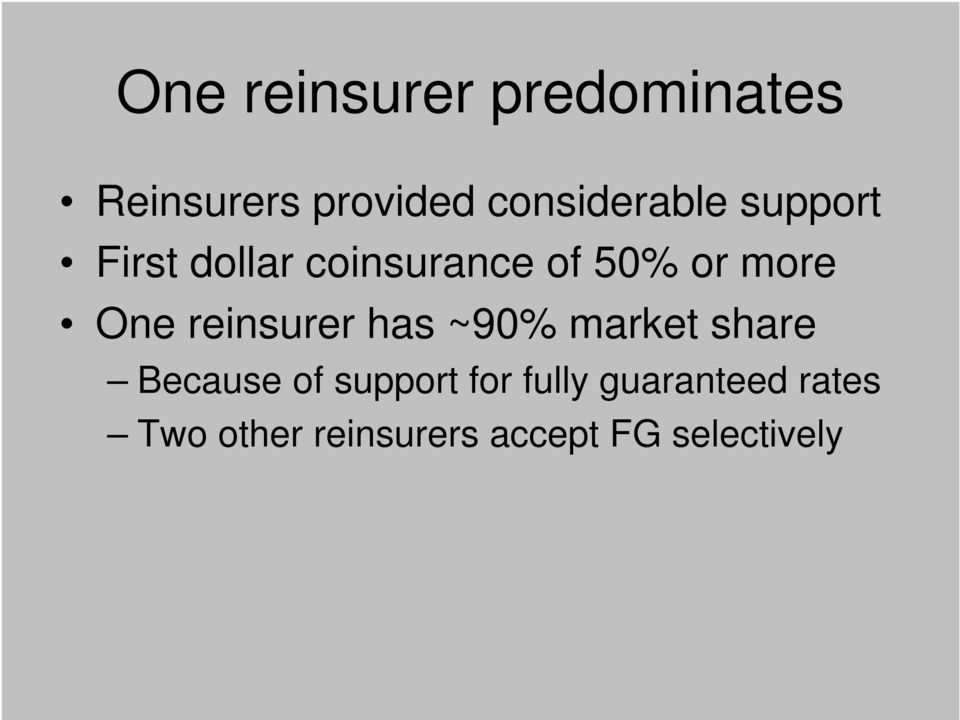 more One reinsurer has ~90% market share Because of