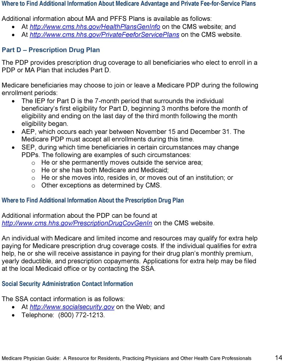 Part D Prescription Drug Plan The PDP provides prescription drug coverage to all beneficiaries who elect to enroll in a PDP or MA Plan that includes Part D.