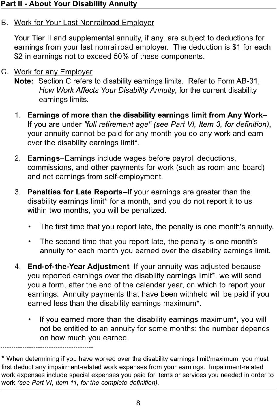 The deduction is $1 for each $2 in earnings not to exceed 50% of these components. C. Work for any Employer Note: Section C refers to disability earnings limits.