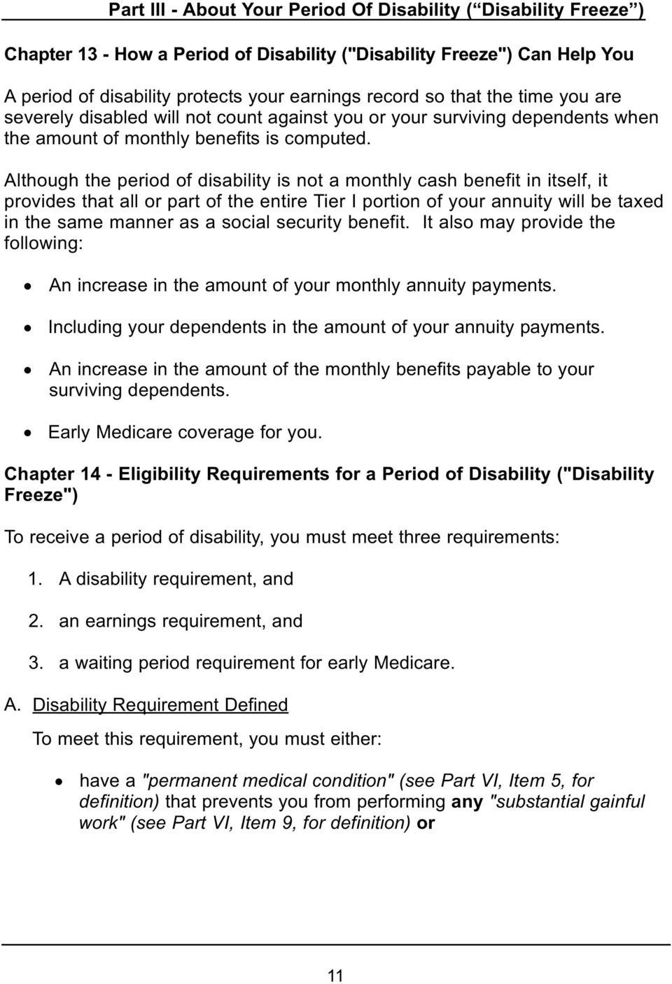Although the period of disability is not a monthly cash benefit in itself, it provides that all or part of the entire Tier I portion of your annuity will be taxed in the same manner as a social
