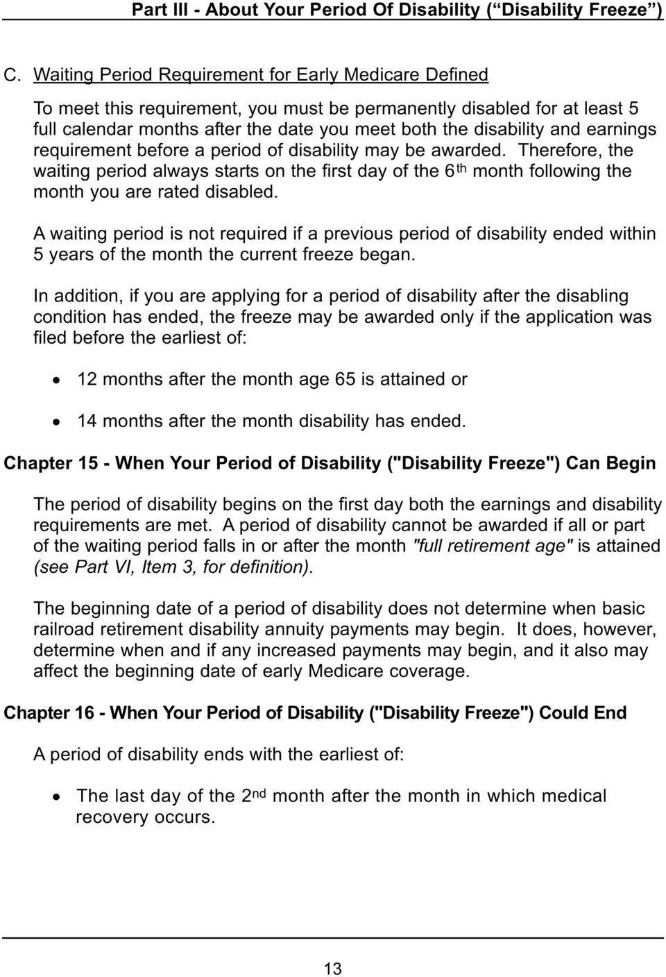 earnings requirement before a period of disability may be awarded. Therefore, the waiting period always starts on the first day of the 6 th month following the month you are rated disabled.