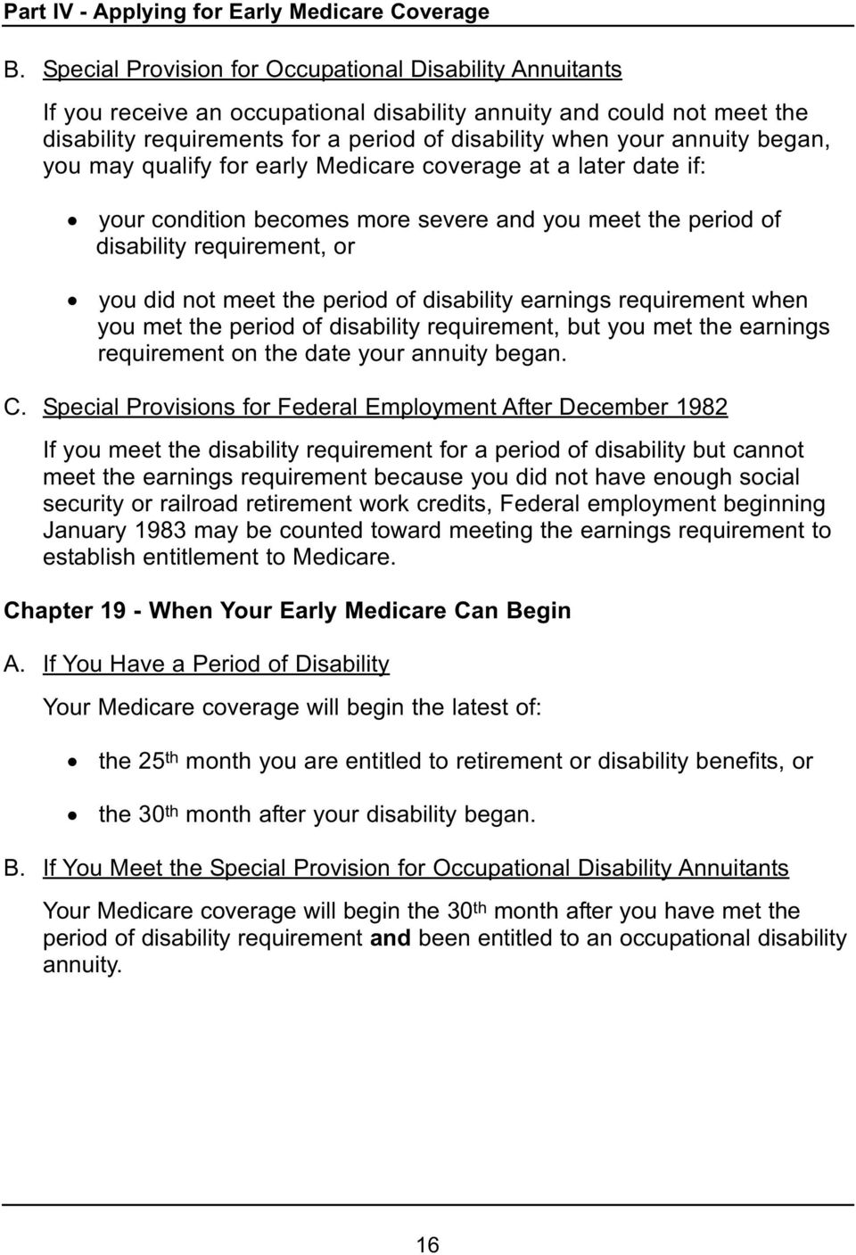 began, you may qualify for early Medicare coverage at a later date if: your condition becomes more severe and you meet the period of disability requirement, or you did not meet the period of
