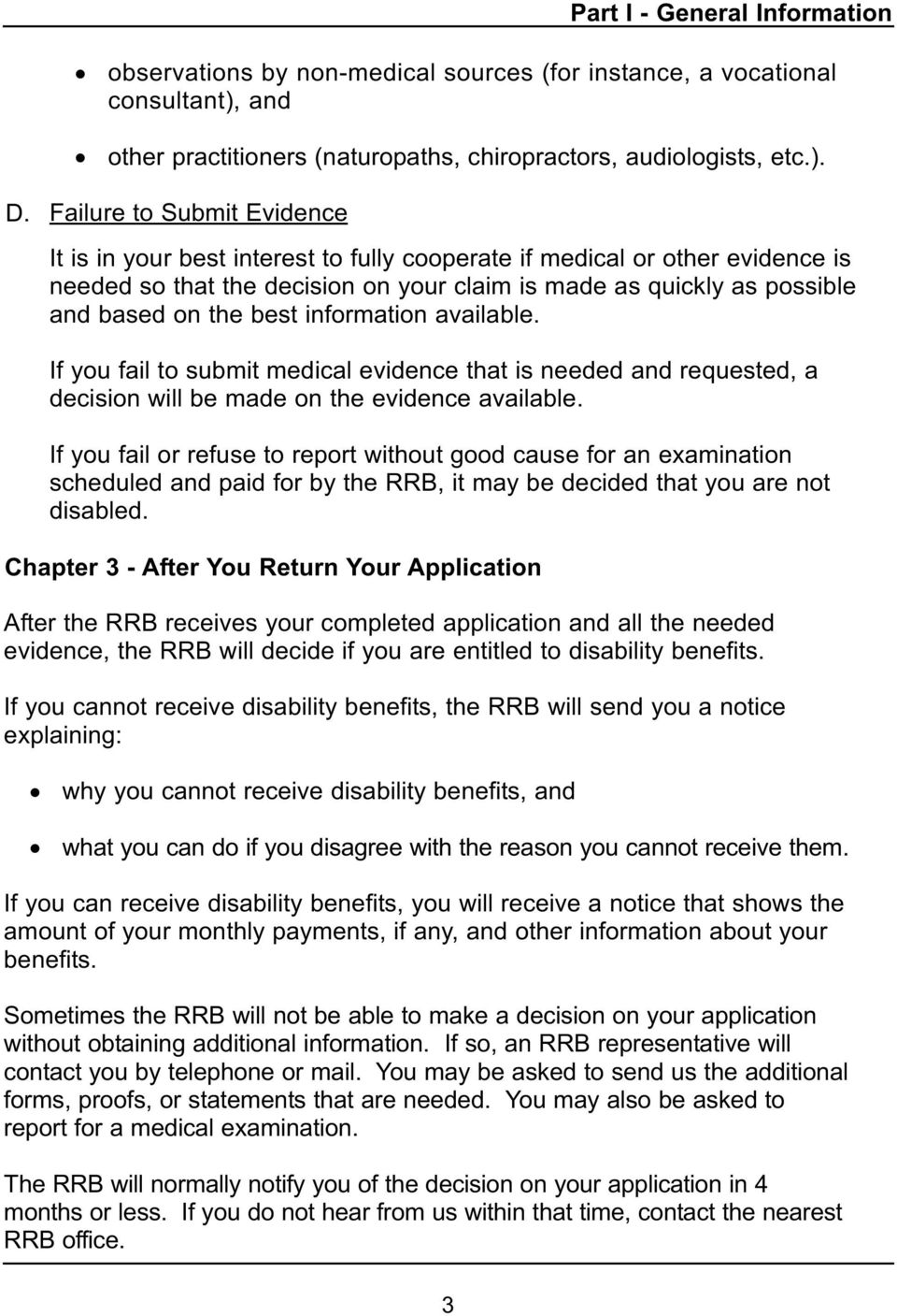 best information available. If you fail to submit medical evidence that is needed and requested, a decision will be made on the evidence available.