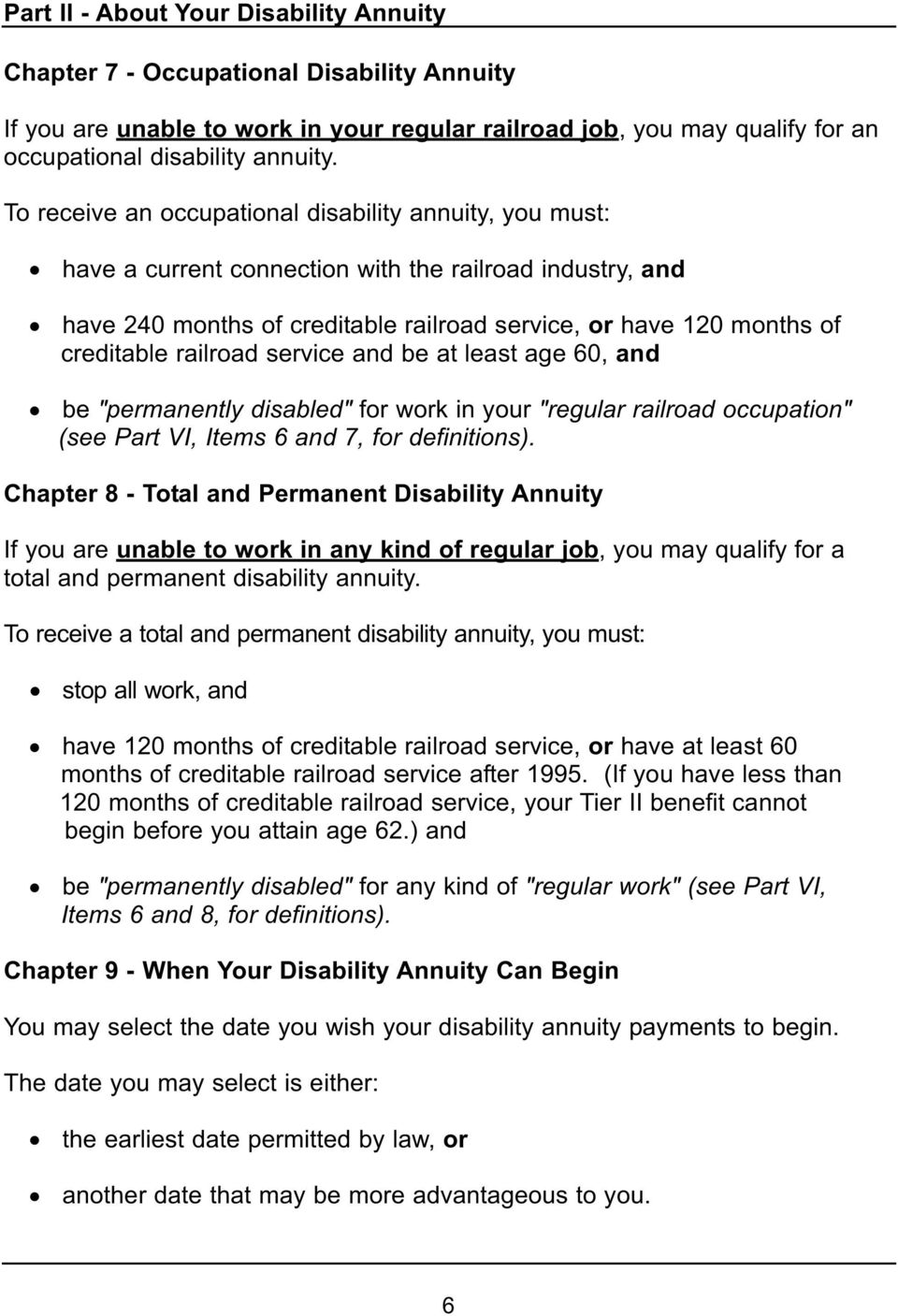 "railroad service and be at least age 60, and be ""permanently disabled"" for work in your ""regular railroad occupation"" (see Part VI, Items 6 and 7, for definitions)."