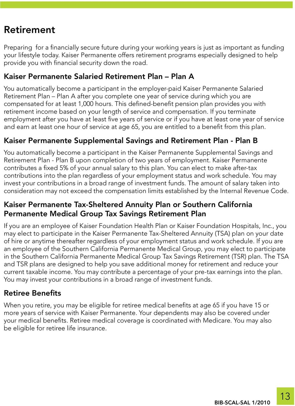 Kaiser Permanente Salaried Retirement Plan Plan A You automatically become a participant in the employer-paid Kaiser Permanente Salaried Retirement Plan Plan A after you complete one year of service