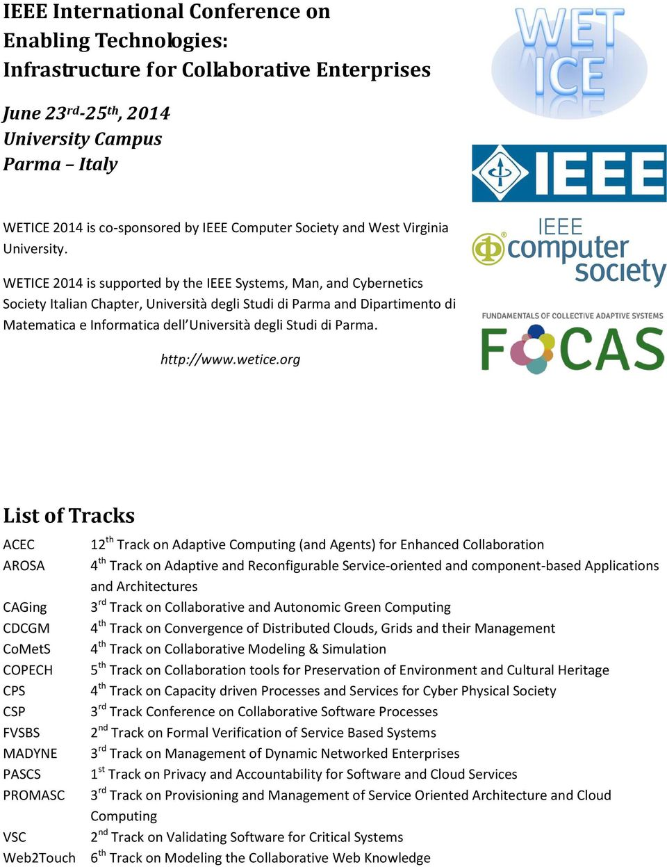 WETICE 2014 is supported by the IEEE Systems, Man, and Cybernetics Society Italian Chapter, Università degli Studi di Parma and Dipartimento di Matematica e Informatica dell Università degli Studi di
