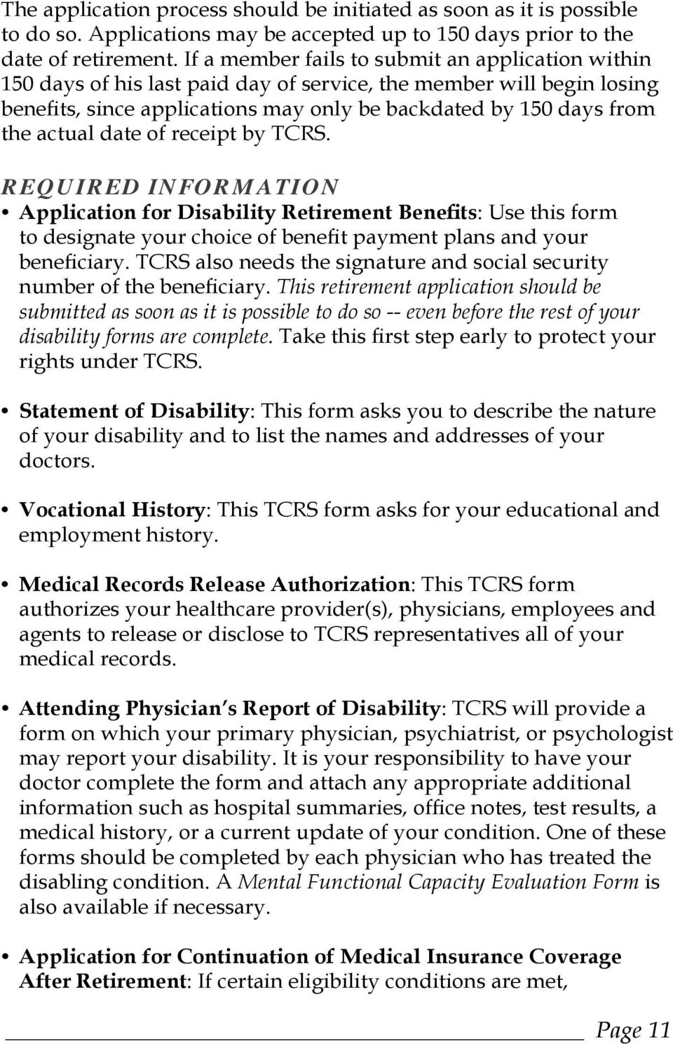 date of receipt by TCRS. REQUIRED INFORMATION Application for Disability Retirement Benefits: Use this form to designate your choice of benefit payment plans and your beneficiary.