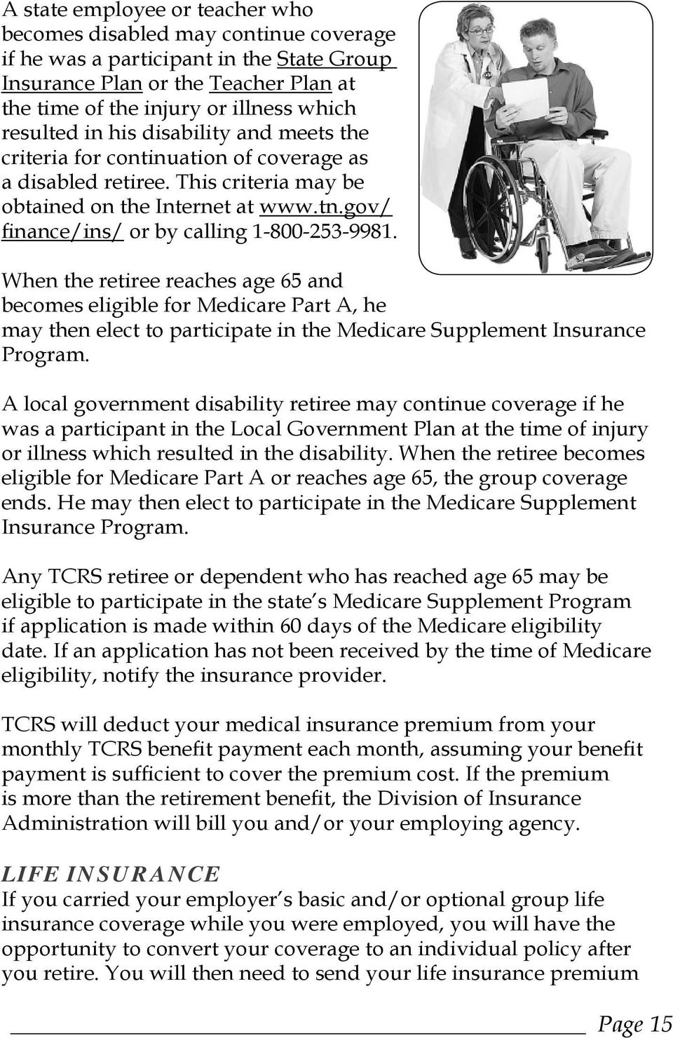 gov/ finance/ins/ or by calling 1-800-253-9981. When the retiree reaches age 65 and becomes eligible for Medicare Part A, he may then elect to participate in the Medicare Supplement Insurance Program.