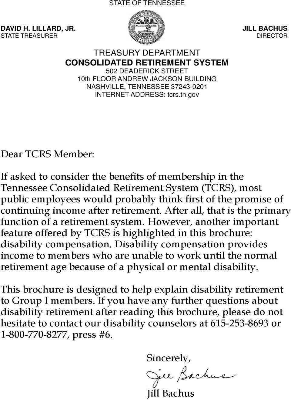 tn.gov Dear TCRS Member: If asked to consider the benefits of membership in the Tennessee Consolidated Retirement System (TCRS), most public employees would probably think first of the promise of