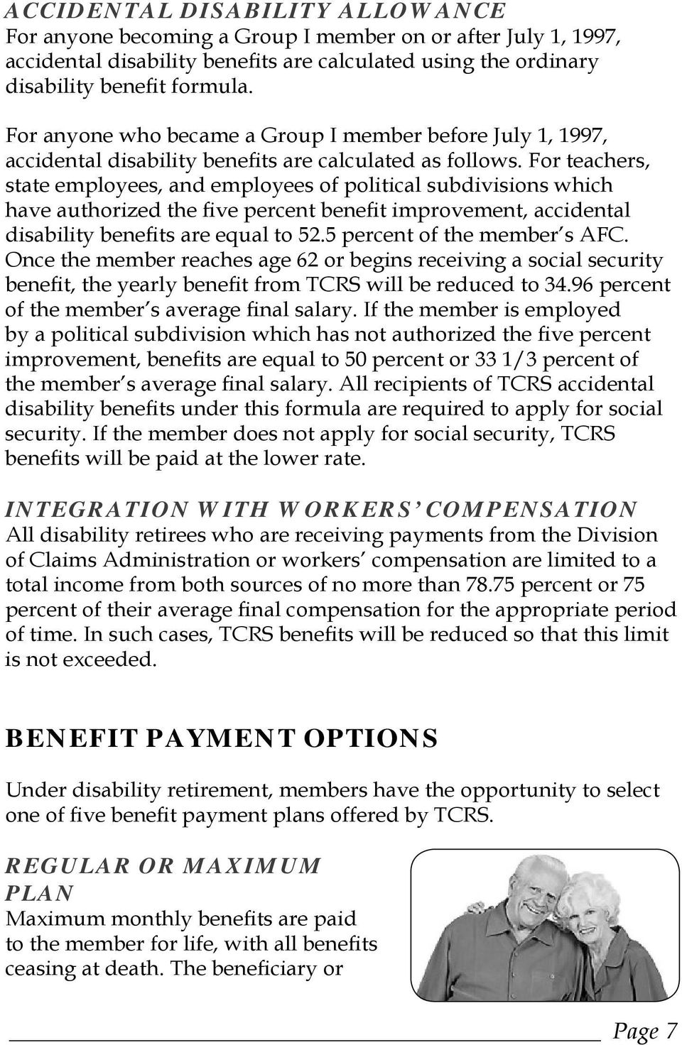 For teachers, state employees, and employees of political subdivisions which have authorized the five percent benefit improvement, accidental disability benefits are equal to 52.