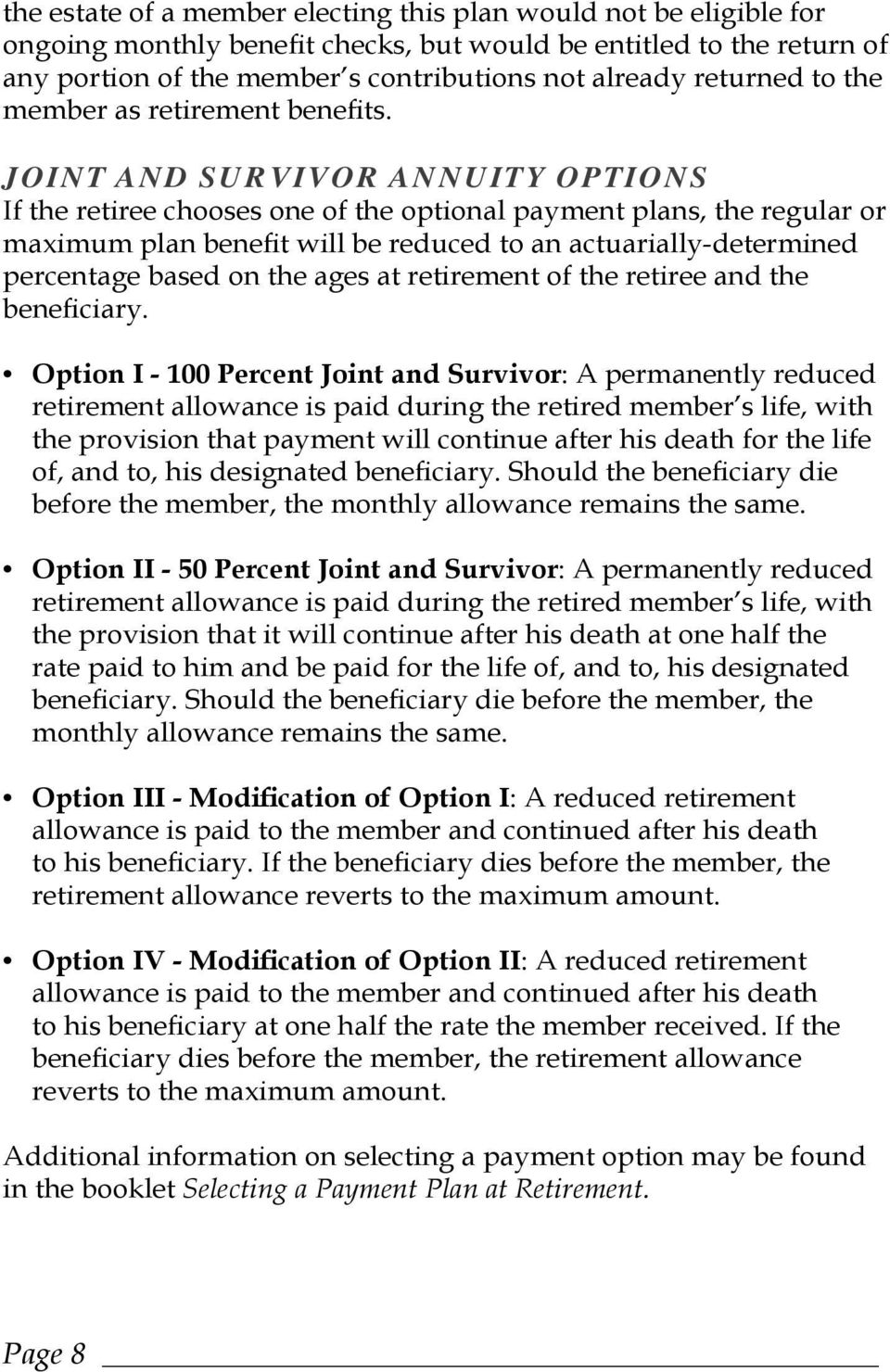JOINT AND SURVIVOR ANNUITY OPTIONS If the retiree chooses one of the optional payment plans, the regular or maximum plan benefit will be reduced to an actuarially-determined percentage based on the