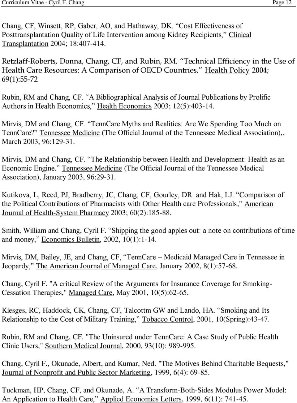 Technical Efficiency in the Use of Health Care Resources: A Comparison of OECD Countries, Health Policy 2004; 69(1):55-72 Rubin, RM and Chang, CF.