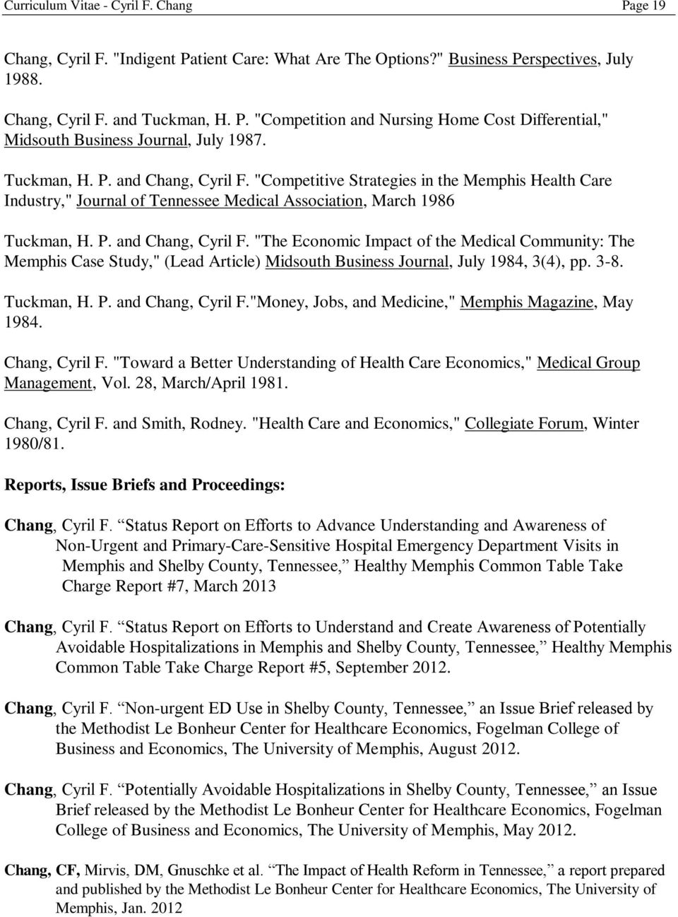 "3-8. Tuckman, H. P. and Chang, Cyril F.""Money, Jobs, and Medicine,"" Memphis Magazine, May 1984. Chang, Cyril F. ""Toward a Better Understanding of Health Care Economics,"" Medical Group Management, Vol."