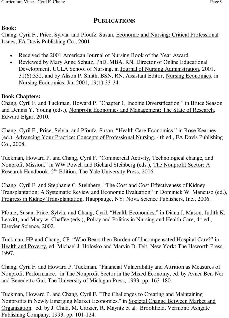 of Nursing Administration, 2001, 31(6):332, and by Alison P. Smith, BSN, RN, Assistant Editor, Nursing Economics, in Nursing Economics, Jan 2001, 19(1):33-34. Book Chapters: Chang, Cyril F.