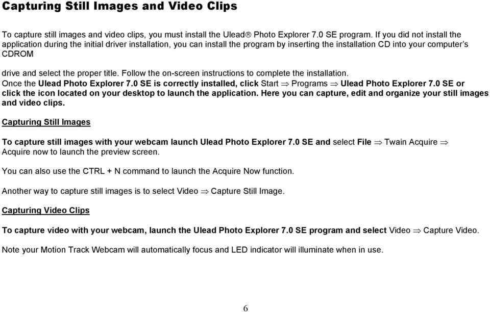 title. Follow the on-screen instructions to complete the installation. Once the Ulead Photo Explorer 7.0 SE is correctly installed, click Start Programs Ulead Photo Explorer 7.