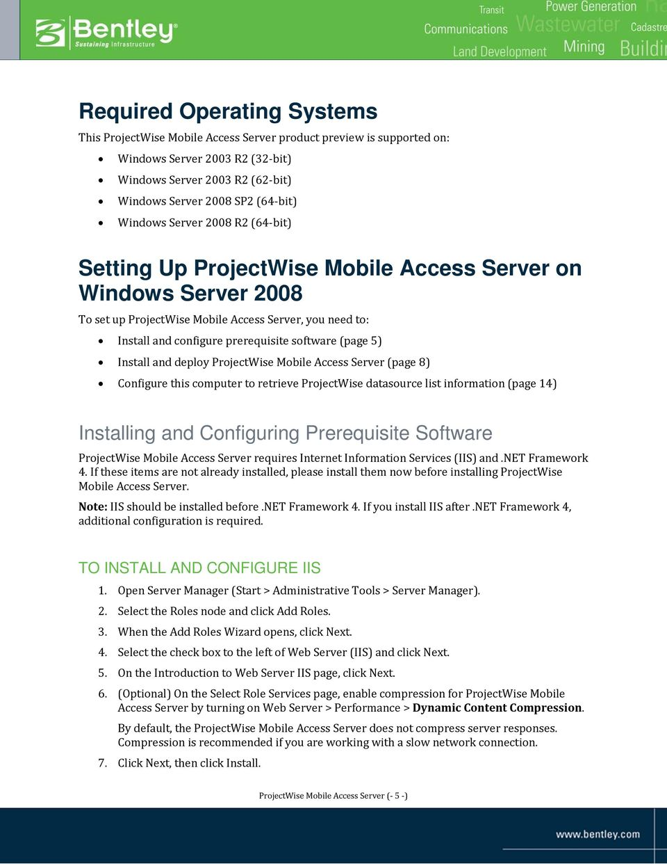 (page 5) Install and deploy ProjectWise Mobile Access Server (page 8) Configure this computer to retrieve ProjectWise datasource list information (page 14) Installing and Configuring Prerequisite