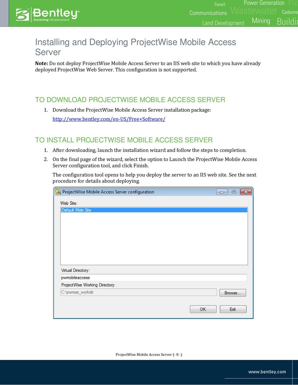 com/en-us/free+software/ TO INSTALL PROJECTWISE MOBILE ACCESS SERVER 1. After downloading, launch the installation wizard and follow the steps to completion. 2.