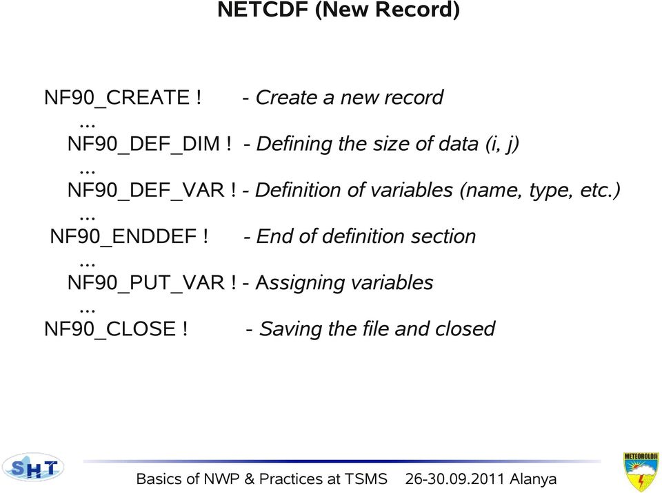 - Definition of variables (name, type, etc.)... NF90_ENDDEF!
