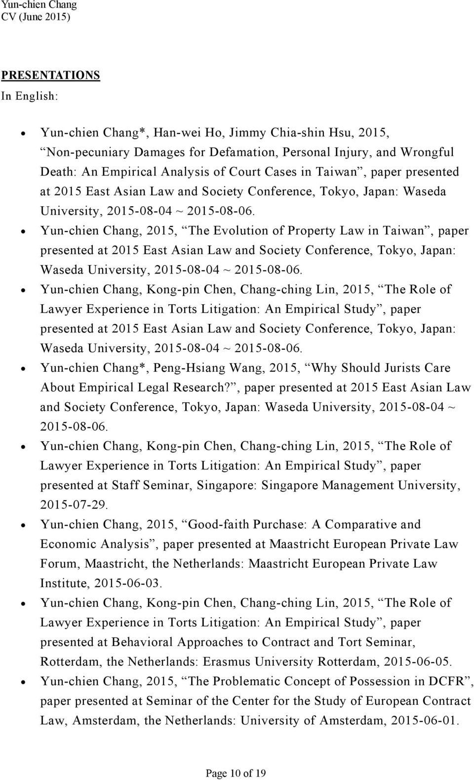 Yun-chien Chang, 2015, The Evolution of Property Law in  Yun-chien Chang, Kong-pin Chen, Chang-ching Lin, 2015, The Role of Lawyer Experience in Torts Litigation: An Empirical Study, paper presented