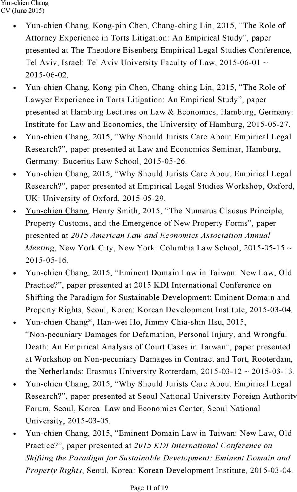 Yun-chien Chang, Kong-pin Chen, Chang-ching Lin, 2015, The Role of Lawyer Experience in Torts Litigation: An Empirical Study, paper presented at Hamburg Lectures on Law & Economics, Hamburg, Germany: