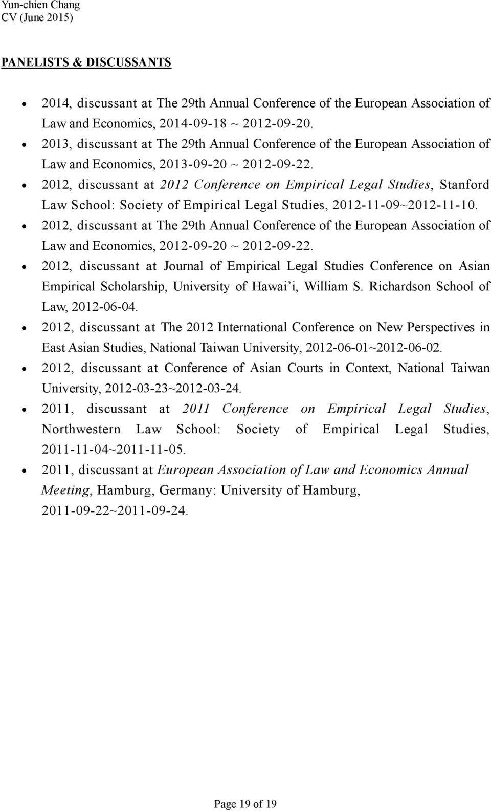 2012, discussant at 2012 Conference on Empirical Legal Studies, Stanford Law School: Society of Empirical Legal Studies, 2012-11-09~2012-11-10.