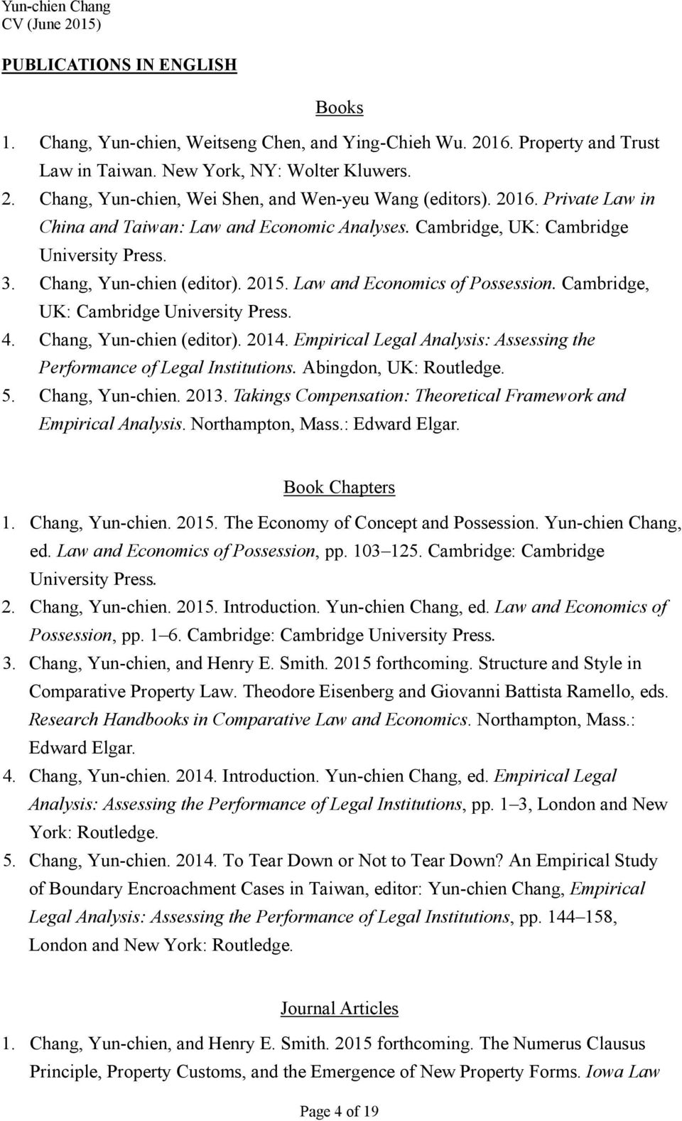 Cambridge, UK: Cambridge University Press. 4. Chang, Yun-chien (editor). 2014. Empirical Legal Analysis: Assessing the Performance of Legal Institutions. Abingdon, UK: Routledge. 5. Chang, Yun-chien. 2013.