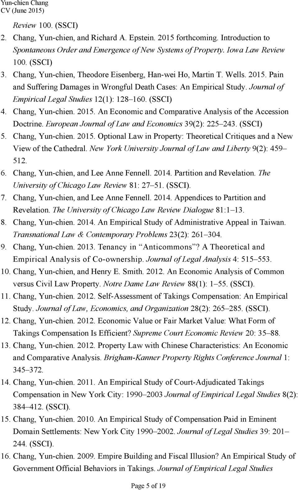 (SSCI) 4. Chang, Yun-chien. 2015. An Economic and Comparative Analysis of the Accession Doctrine. European Journal of Law and Economics 39(2): 225 243. (SSCI) 5. Chang, Yun-chien. 2015. Optional Law in Property: Theoretical Critiques and a New View of the Cathedral.
