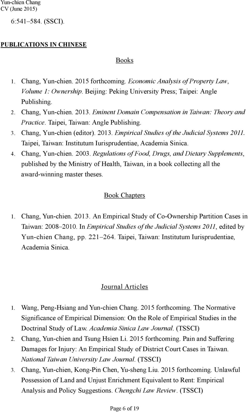 Chang, Yun-chien (editor). 2013. Empirical Studies of the Judicial Systems 2011. Taipei, Taiwan: Institutum Iurisprudentiae, Academia Sinica. 4. Chang, Yun-chien. 2003.