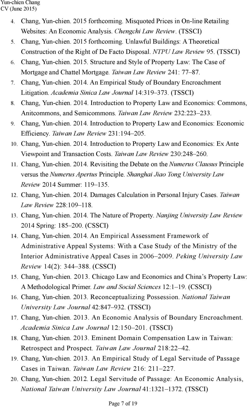 An Empirical Study of Boundary Encroachment Litigation. Academia Sinica Law Journal 14:319 373. (TSSCI) 8. Chang, Yun-chien. 2014.