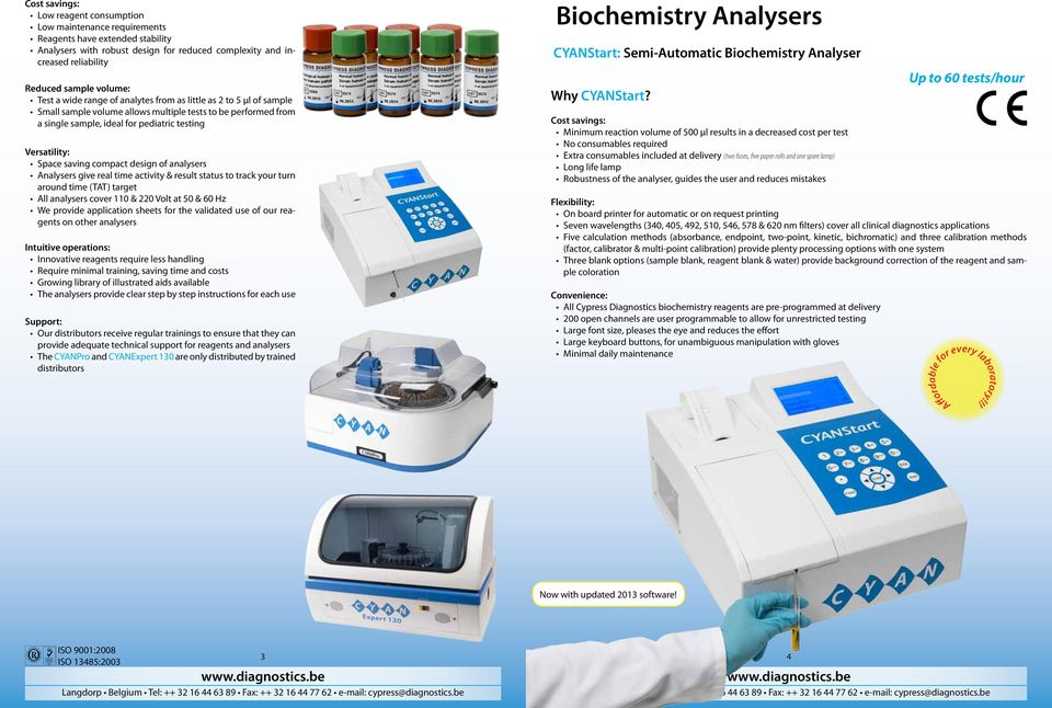 Space saving compact design of analysers Analysers give real time activity & result status to track your turn around time (TAT) target All analysers cover 110 & 220 Volt at 50 & 60 Hz We provide