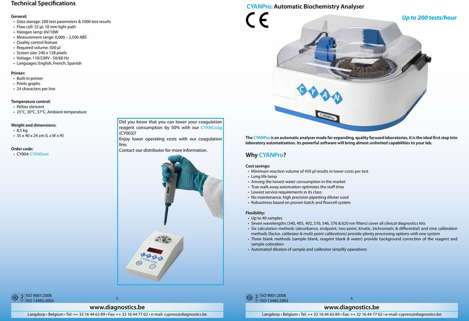 Automatic Biochemistry Analyser Up to 200 tests/hour Temperature control: Peltier element 25 C, 30 C, 37 C, Ambient temperature Weight and dimensions: 8,5 kg 35 x 40 x 24 cm (L x W x H) Order code: